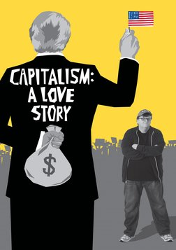 Capitalism: A Love Story - How Democracy Has Been Corrupted by Capitalism